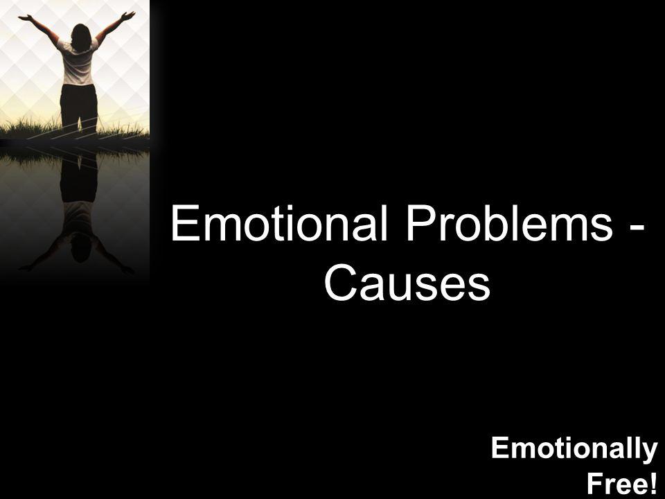 Emotionally Free! Emotional Problems - Causes