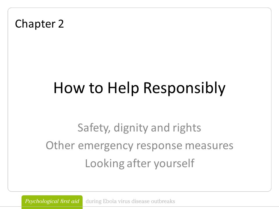 How to Help Responsibly Safety, dignity and rights Other emergency response measures Looking after yourself Chapter 2