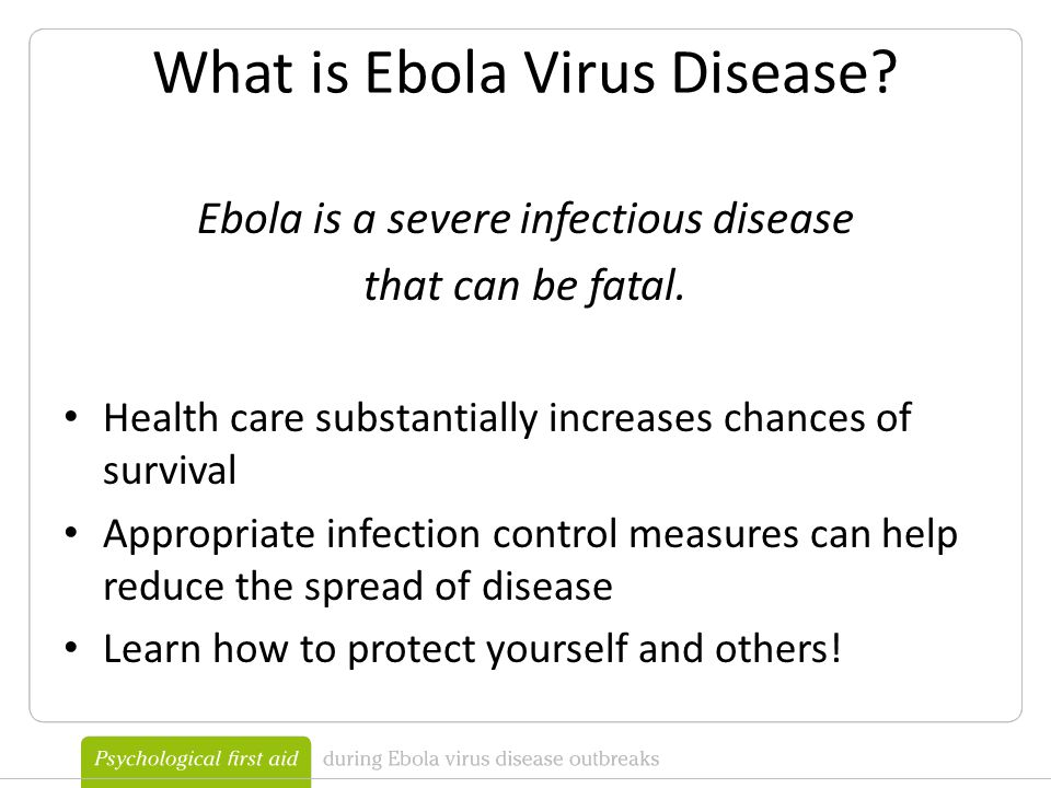 What is Ebola Virus Disease. Ebola is a severe infectious disease that can be fatal.