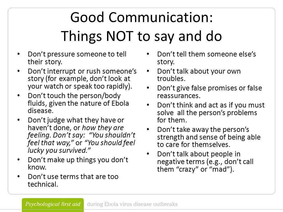 Good Communication: Things NOT to say and do Don't pressure someone to tell their story.
