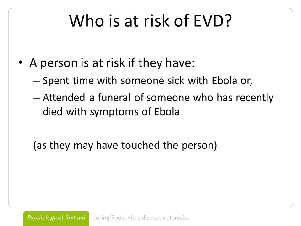 Signs, Symptoms and Course of Illness Ebola starts suddenly with a high fever.