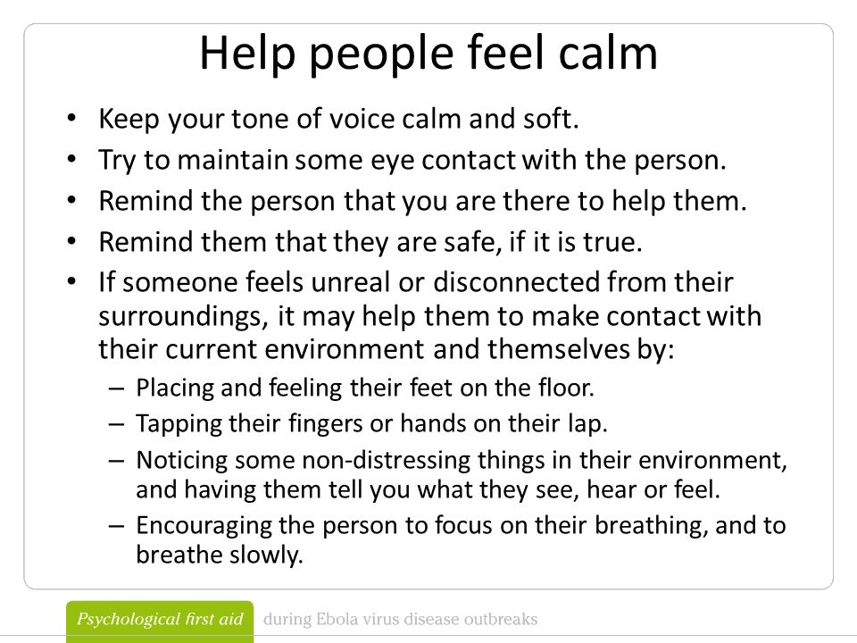 Help people feel calm Keep your tone of voice calm and soft.