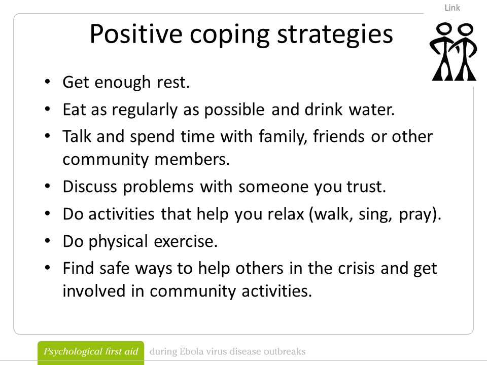 Positive coping strategies Get enough rest. Eat as regularly as possible and drink water.