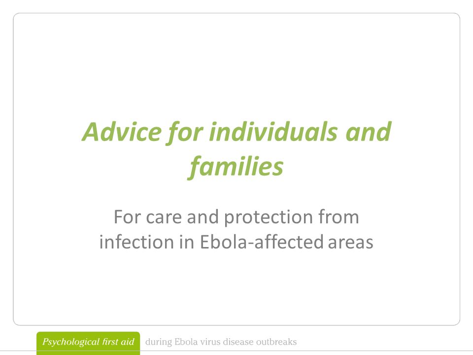 Advice for individuals and families For care and protection from infection in Ebola-affected areas