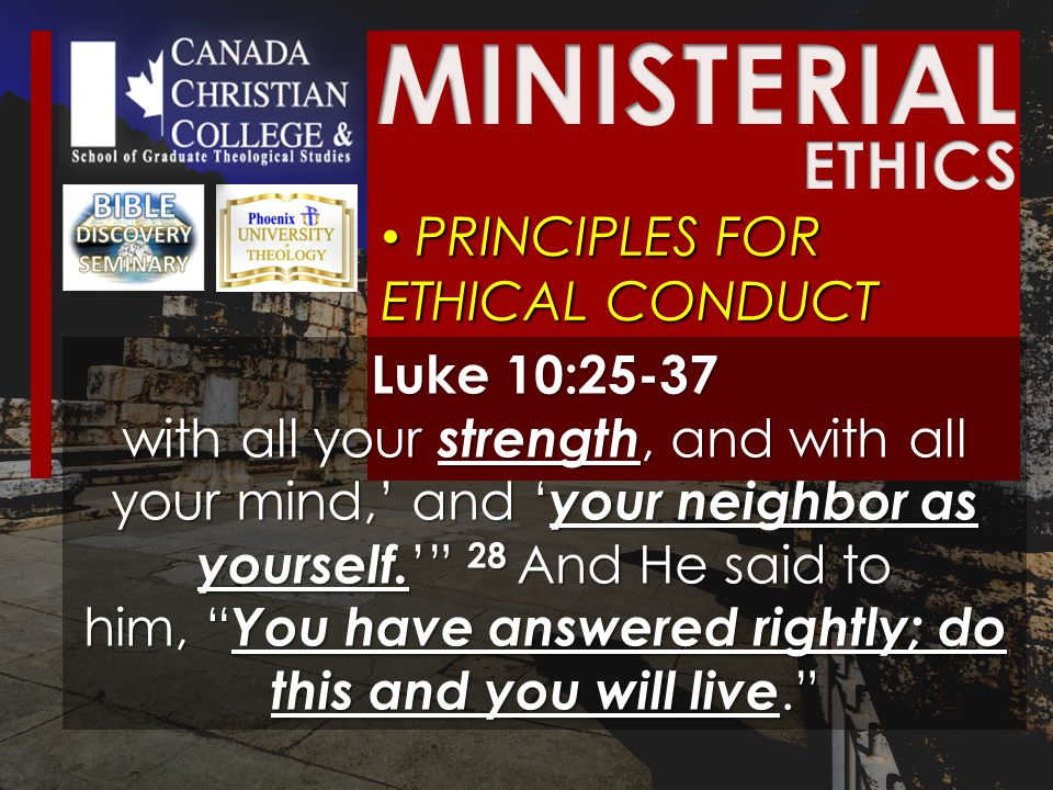 PRINCIPLES FOR ETHICAL CONDUCT PRINCIPLES FOR ETHICAL CONDUCT Luke 10:25-37 with all your strength, and with all your mind,' and ' your neighbor as yourself.