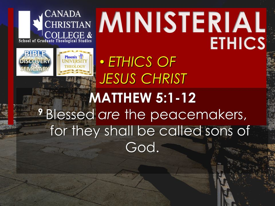 ETHICS OF JESUS CHRIST ETHICS OF JESUS CHRIST MATTHEW 5:1-12 9 Blessed are the peacemakers, for they shall be called sons of God.