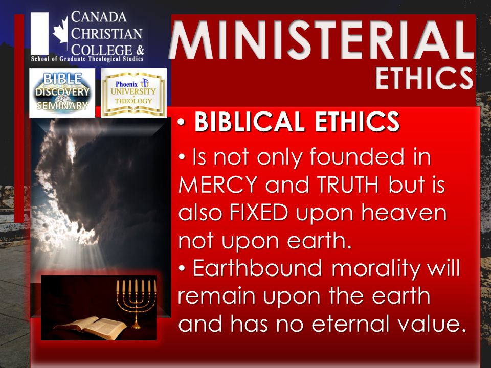 BIBLICAL ETHICS BIBLICAL ETHICS Is not only founded in MERCY and TRUTH but is also FIXED upon heaven not upon earth.