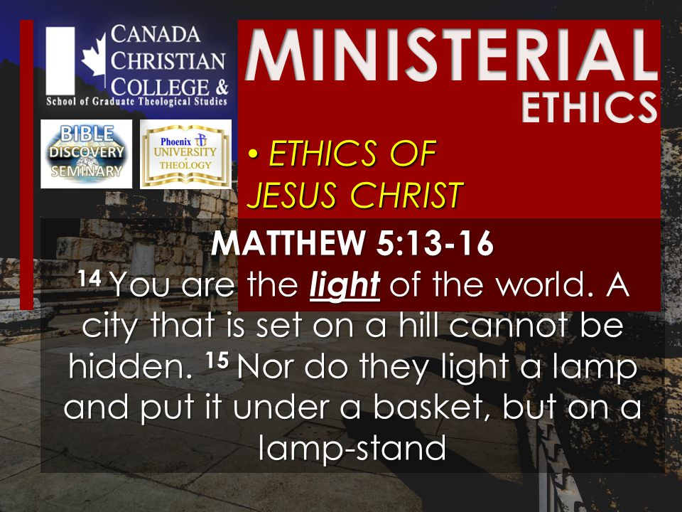 ETHICS OF JESUS CHRIST ETHICS OF JESUS CHRIST MATTHEW 5:13-16 14 You are the light of the world.