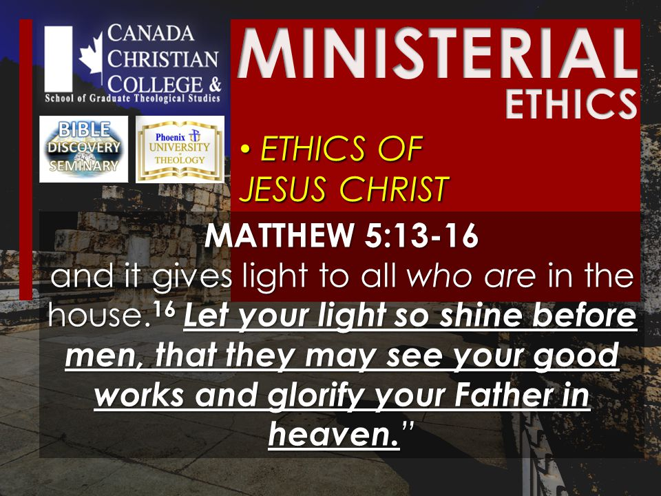 ETHICS OF JESUS CHRIST ETHICS OF JESUS CHRIST MATTHEW 5:13-16 and it gives light to all who are in the house.
