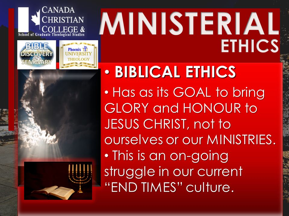 BIBLICAL ETHICS BIBLICAL ETHICS Has as its GOAL to bring GLORY and HONOUR to JESUS CHRIST, not to ourselves or our MINISTRIES.