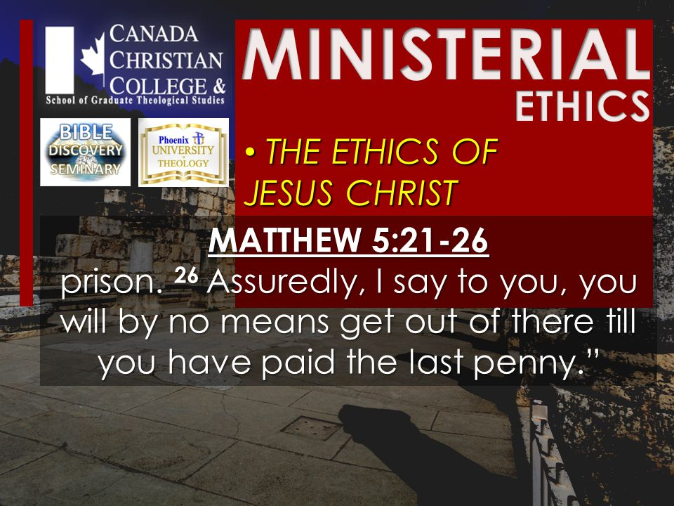 THE ETHICS OF JESUS CHRIST THE ETHICS OF JESUS CHRIST MATTHEW 5:21-26 prison.