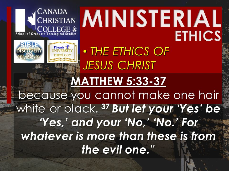THE ETHICS OF JESUS CHRIST THE ETHICS OF JESUS CHRIST MATTHEW 5:33-37 because you cannot make one hair white or black.