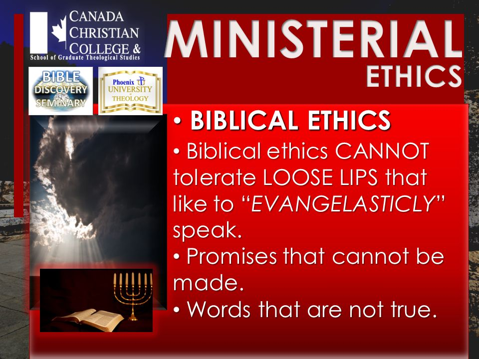 BIBLICAL ETHICS BIBLICAL ETHICS Biblical ethics CANNOT tolerate LOOSE LIPS that like to EVANGELASTICLY speak.