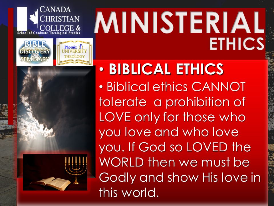 BIBLICAL ETHICS BIBLICAL ETHICS Biblical ethics CANNOT tolerate a prohibition of LOVE only for those who you love and who love you.