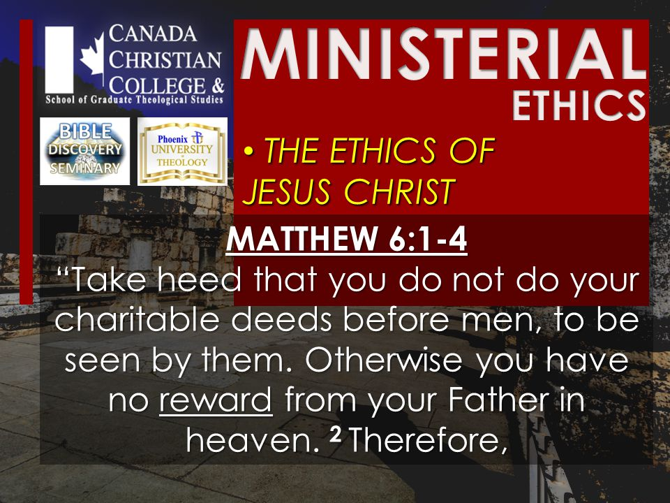 THE ETHICS OF JESUS CHRIST THE ETHICS OF JESUS CHRIST MATTHEW 6:1-4 Take heed that you do not do your charitable deeds before men, to be seen by them.