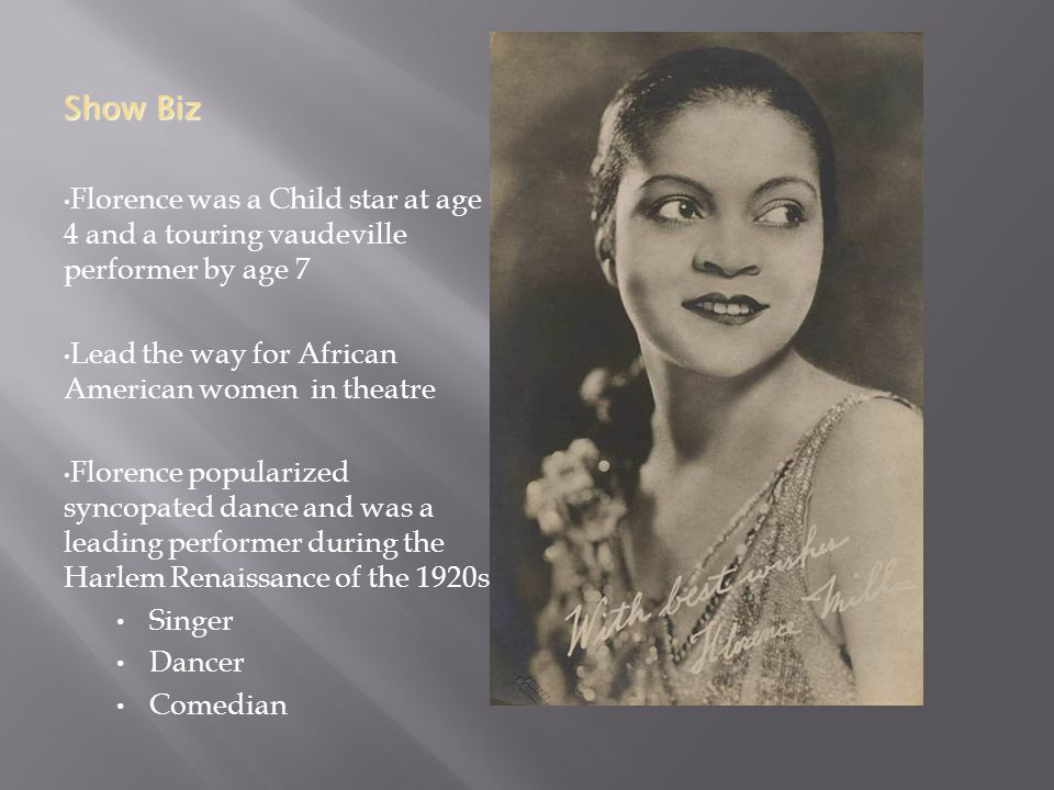  In 1921 Florence Mills Married Ulysses Thompson a member of the Jazz band, Tennessee Ten  Florence made her debut in the hit Musical shuffle along  Shuffle along was an all black cast, musical comedy created by Noble Sissle and Eubie Blake