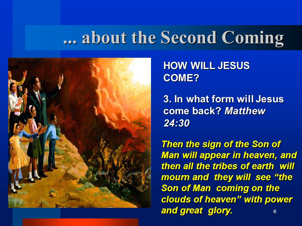 7 HOW WILL JESUS COME.3. In what form will Jesus come back.