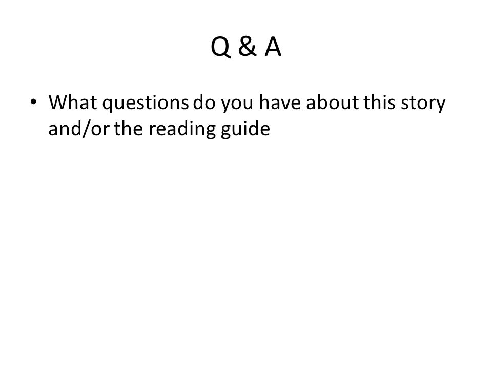 Q & A What questions do you have about this story and/or the reading guide