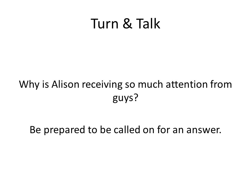 Turn & Talk Why is Alison receiving so much attention from guys.
