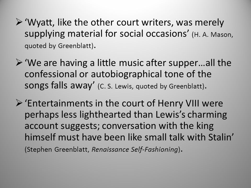  'Wyatt, like the other court writers, was merely supplying material for social occasions' (H.