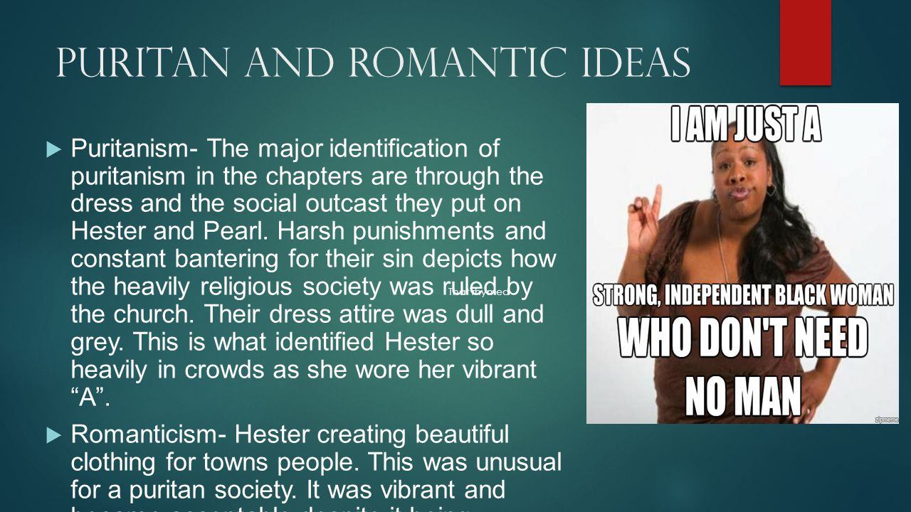 Puritan and Romantic Ideas  Puritanism- The major identification of puritanism in the chapters are through the dress and the social outcast they put