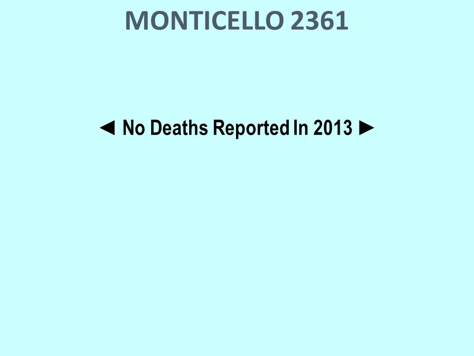 MONTICELLO 2361 ◄ No Deaths Reported In 2013 ►