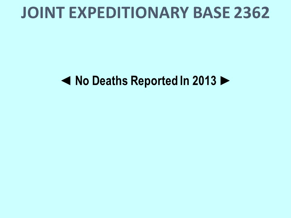JOINT EXPEDITIONARY BASE 2362 ◄ No Deaths Reported In 2013 ►