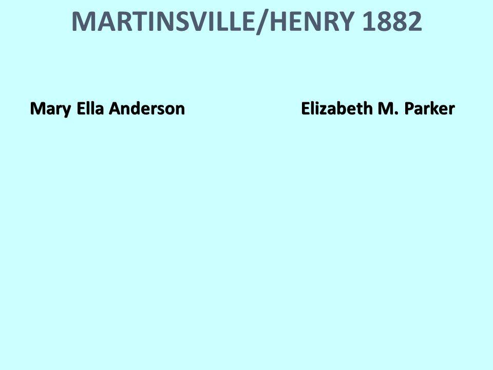 MARTINSVILLE/HENRY 1882 Mary Ella AndersonElizabeth M. Parker