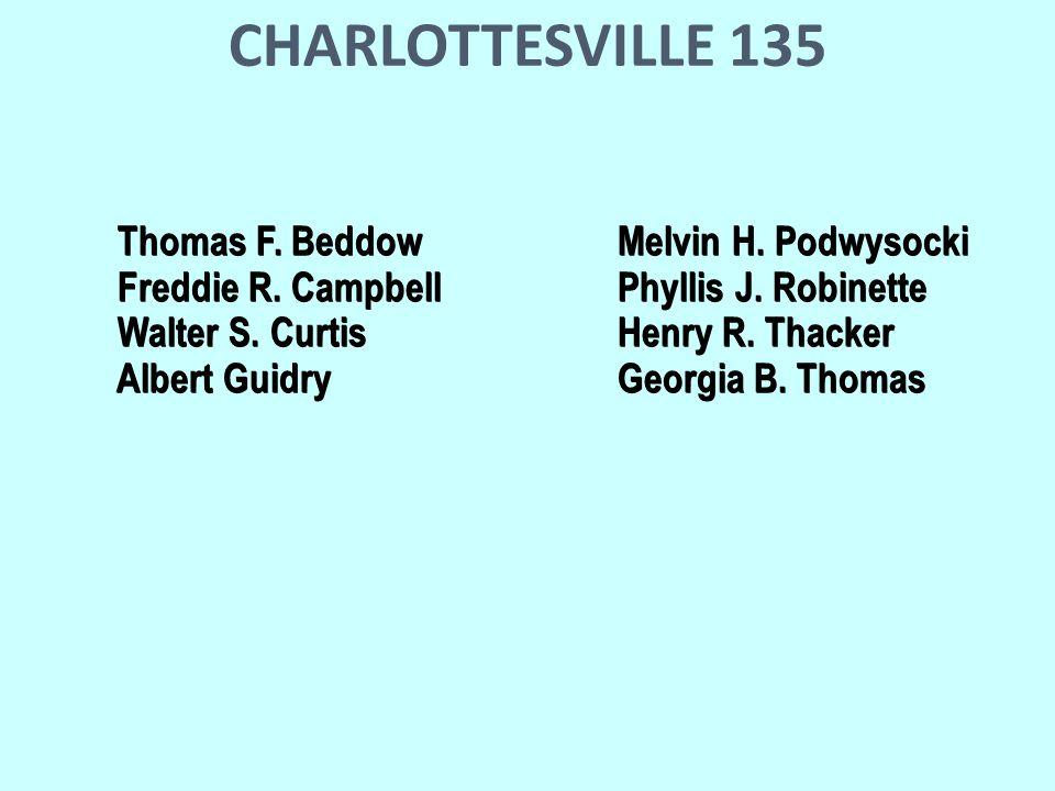 CHARLOTTESVILLE 135 Thomas F. BeddowMelvin H. Podwysocki Thomas F.