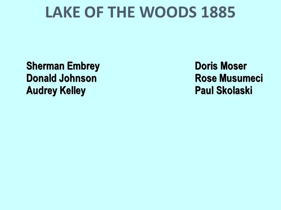 LAKE OF THE WOODS 1885 Sherman EmbreyDoris Moser Donald JohnsonRose Musumeci Audrey KelleyPaul Skolaski