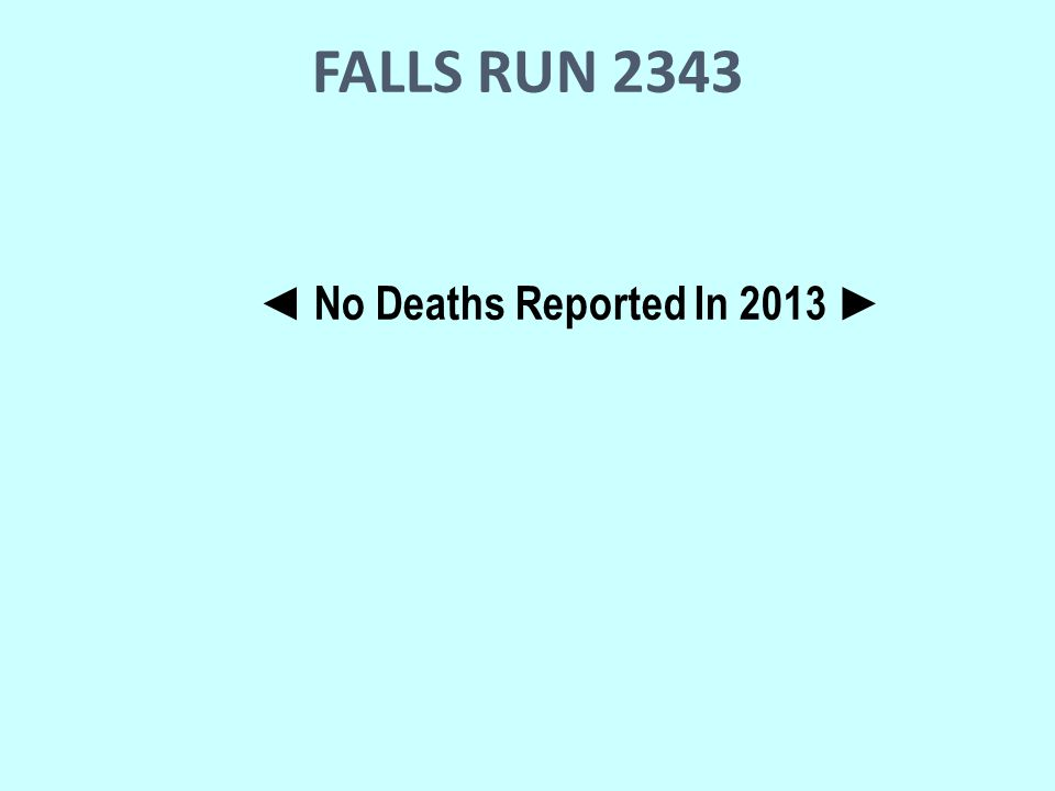 FALLS RUN 2343 ◄ No Deaths Reported In 2013 ►