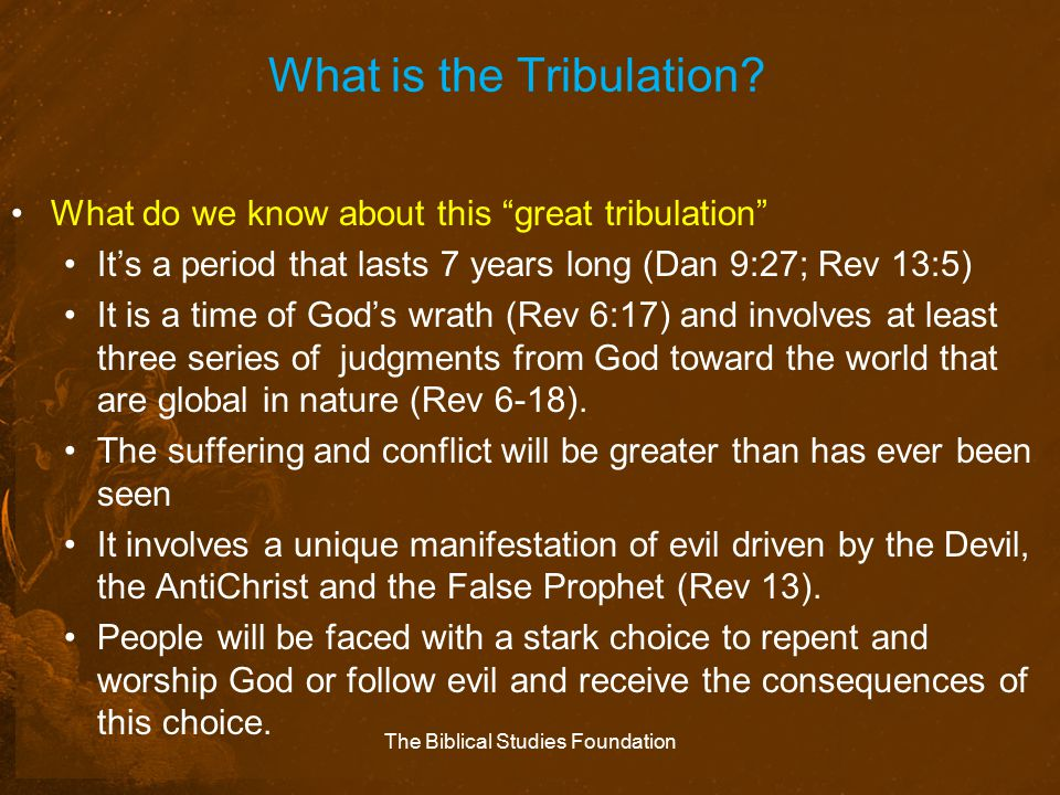 """What is the Tribulation? What do we know about this """"great tribulation"""" It's a period that lasts 7 years long (Dan 9:27; Rev 13:5) It is a time of God"""