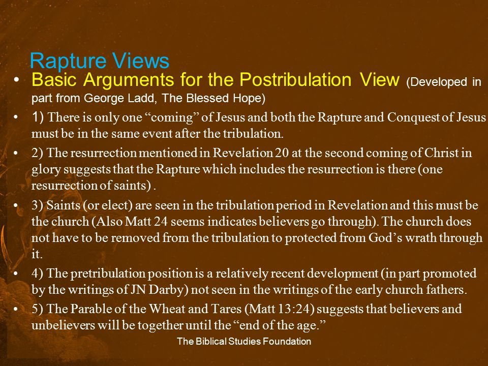 """Rapture Views Basic Arguments for the Postribulation View (Developed in part from George Ladd, The Blessed Hope) 1) There is only one """"coming"""" of Jesu"""