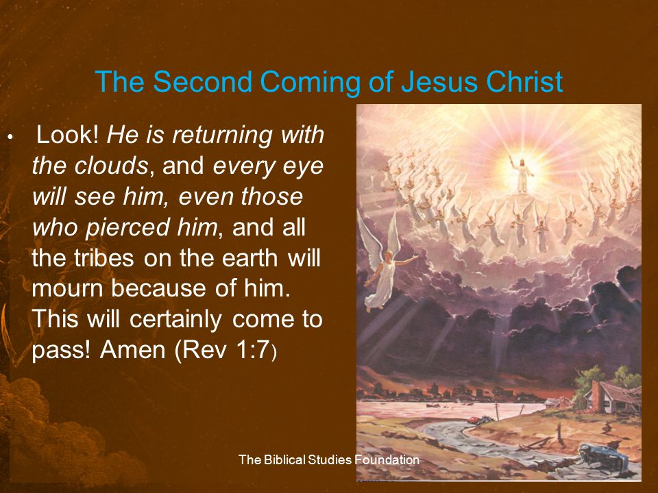 The Second Coming of Jesus Christ Look! He is returning with the clouds, and every eye will see him, even those who pierced him, and all the tribes on