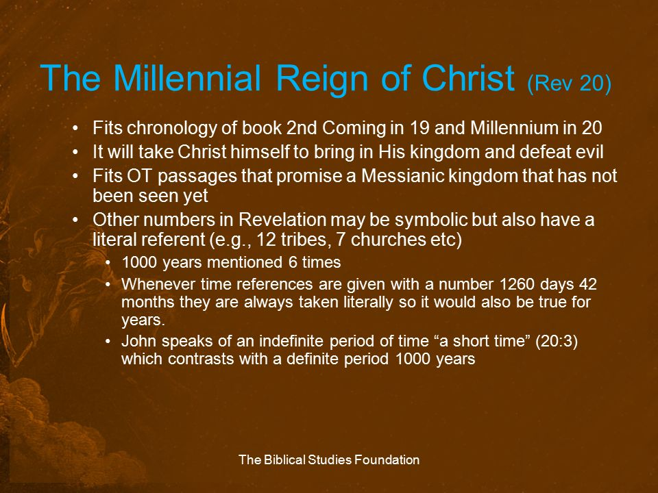The Millennial Reign of Christ (Rev 20) Fits chronology of book 2nd Coming in 19 and Millennium in 20 It will take Christ himself to bring in His king