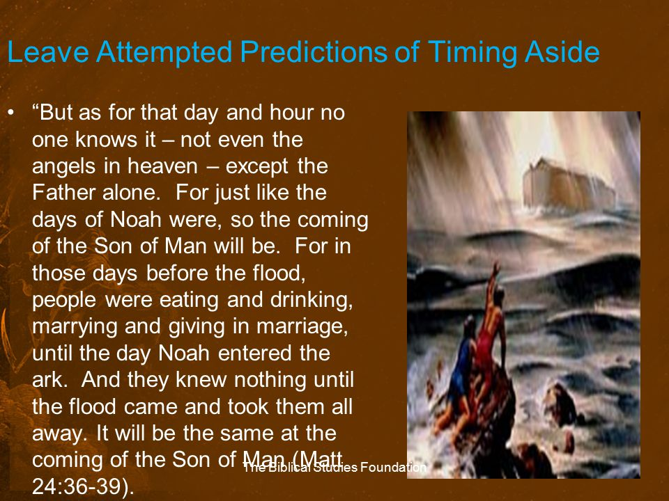 """Leave Attempted Predictions of Timing Aside """"But as for that day and hour no one knows it – not even the angels in heaven – except the Father alone. F"""
