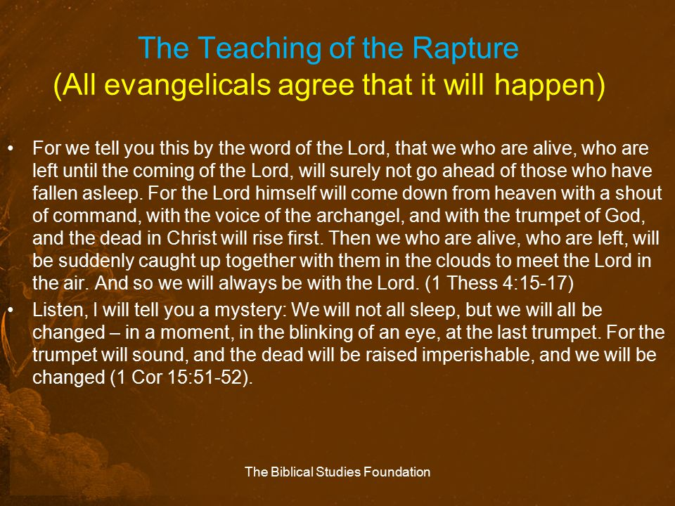 The Teaching of the Rapture (All evangelicals agree that it will happen) For we tell you this by the word of the Lord, that we who are alive, who are