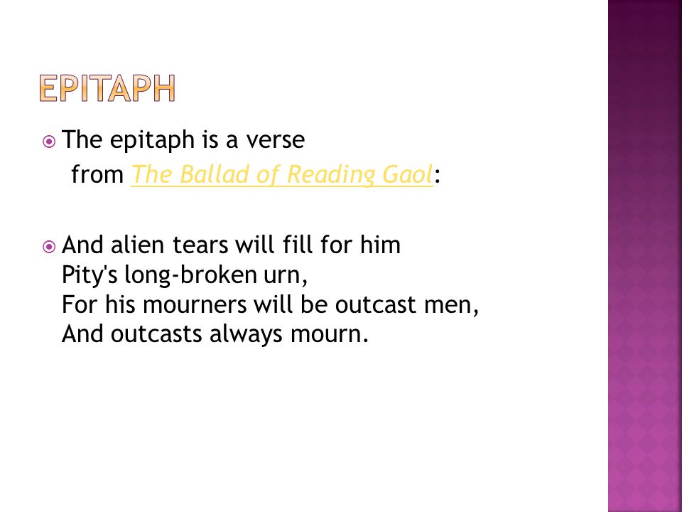  The epitaph is a verse from The Ballad of Reading Gaol:The Ballad of Reading Gaol  And alien tears will fill for him Pity s long-broken urn, For his mourners will be outcast men, And outcasts always mourn.