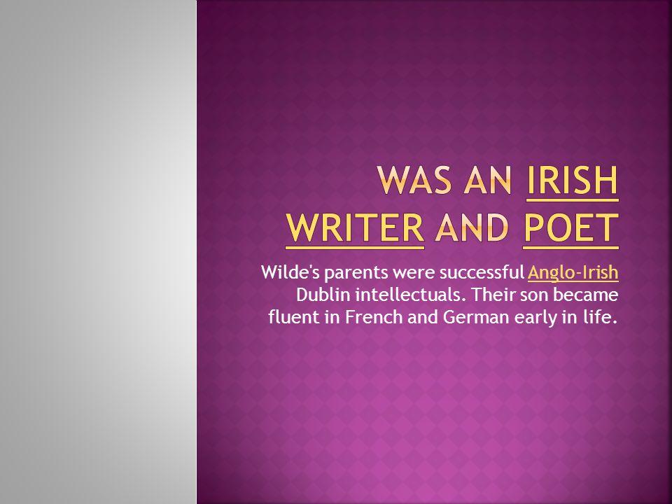 Wilde s parents were successful Anglo-Irish Dublin intellectuals.