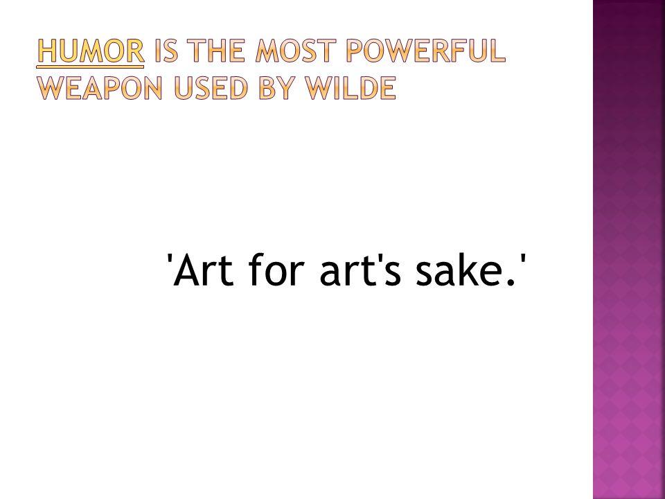 Art for art s sake.