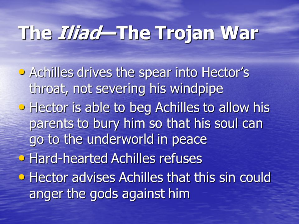 The Iliad—The Trojan War Hector calls out for Deiphobus to bring him a new spear Hector calls out for Deiphobus to bring him a new spear He realizes h
