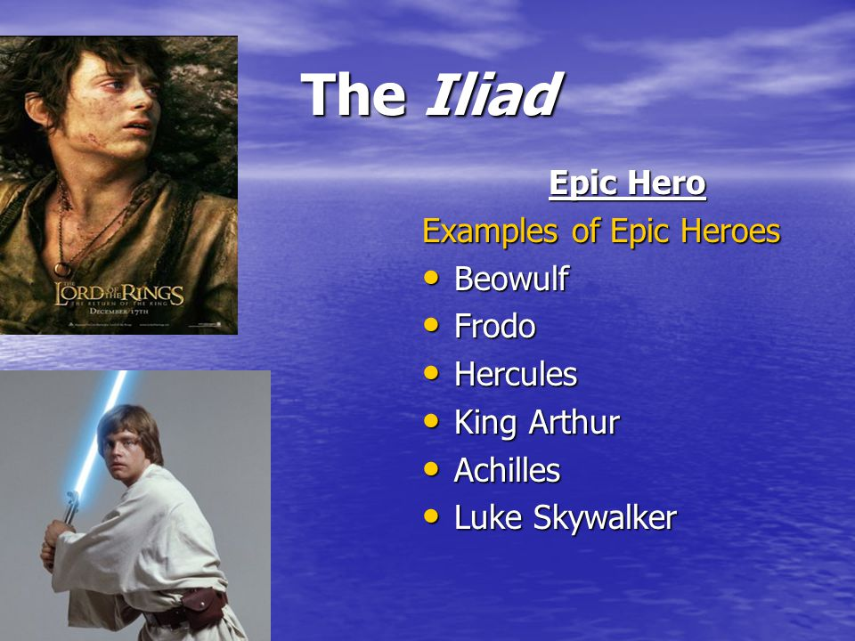 The Iliad Vocab Epic Hero An epic hero is a larger-than-life figure who embodies the ideals of a nation or race. An epic hero is a larger-than-life fi