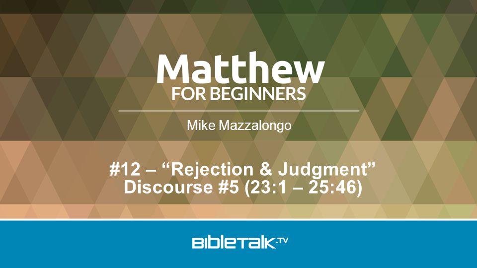 "Mike Mazzalongo #12 – ""Rejection & Judgment"" Discourse #5 (23:1 – 25:46)"