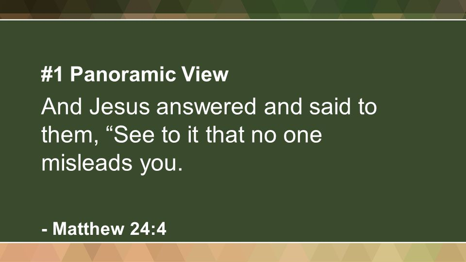 """#1 Panoramic View And Jesus answered and said to them, """"See to it that no one misleads you. - Matthew 24:4"""