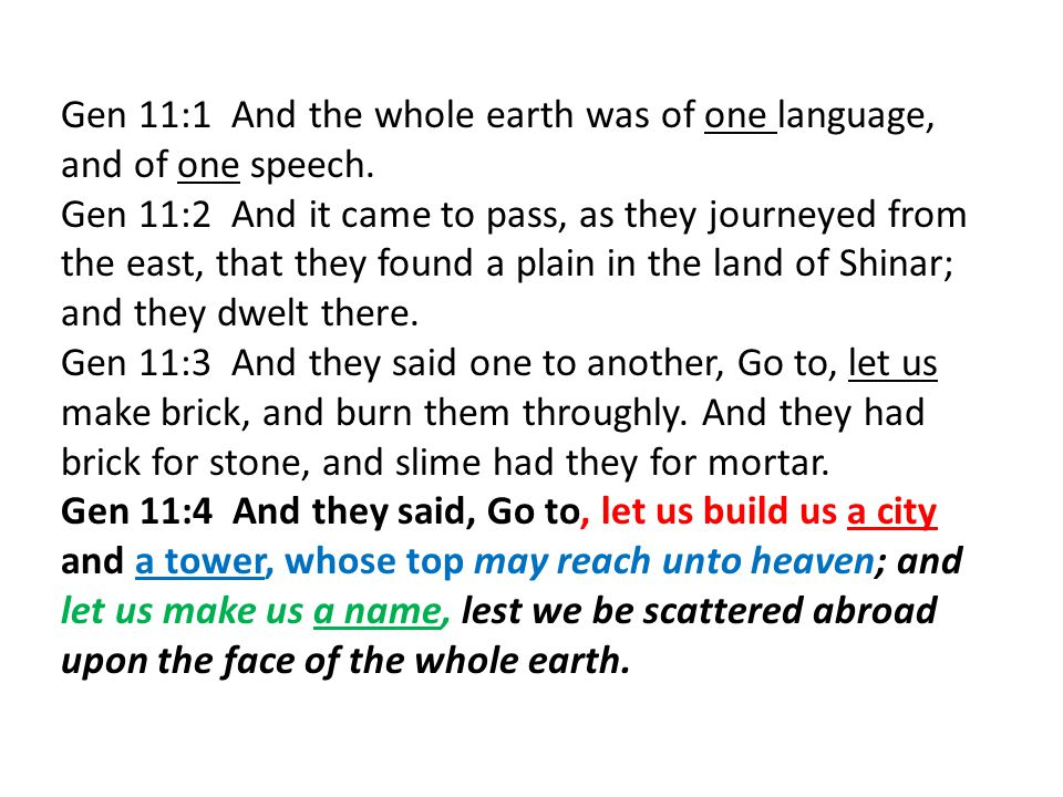 Gen 11:1 And the whole earth was of one language, and of one speech. Gen 11:2 And it came to pass, as they journeyed from the east, that they found a