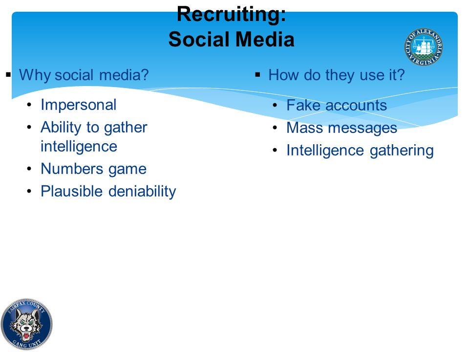 Recruiting: Social Media Impersonal Ability to gather intelligence Numbers game Plausible deniability  Why social media.