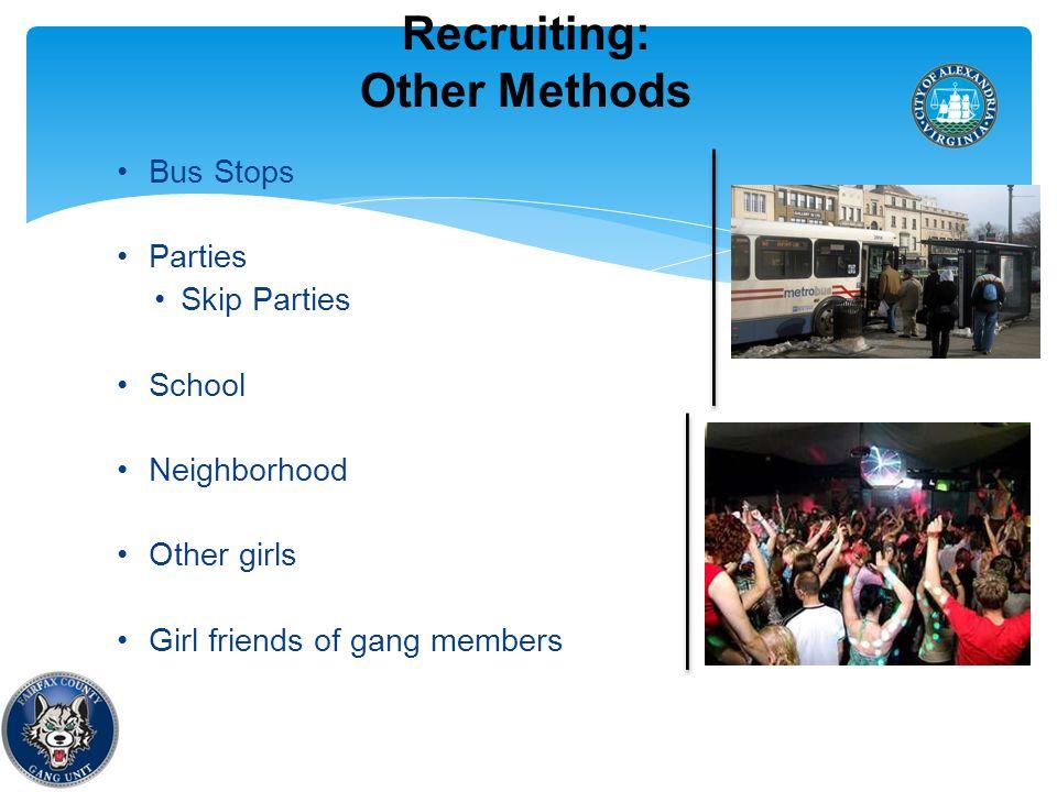 Recruiting: Other Methods 17 Bus Stops Parties Skip Parties School Neighborhood Other girls Girl friends of gang members