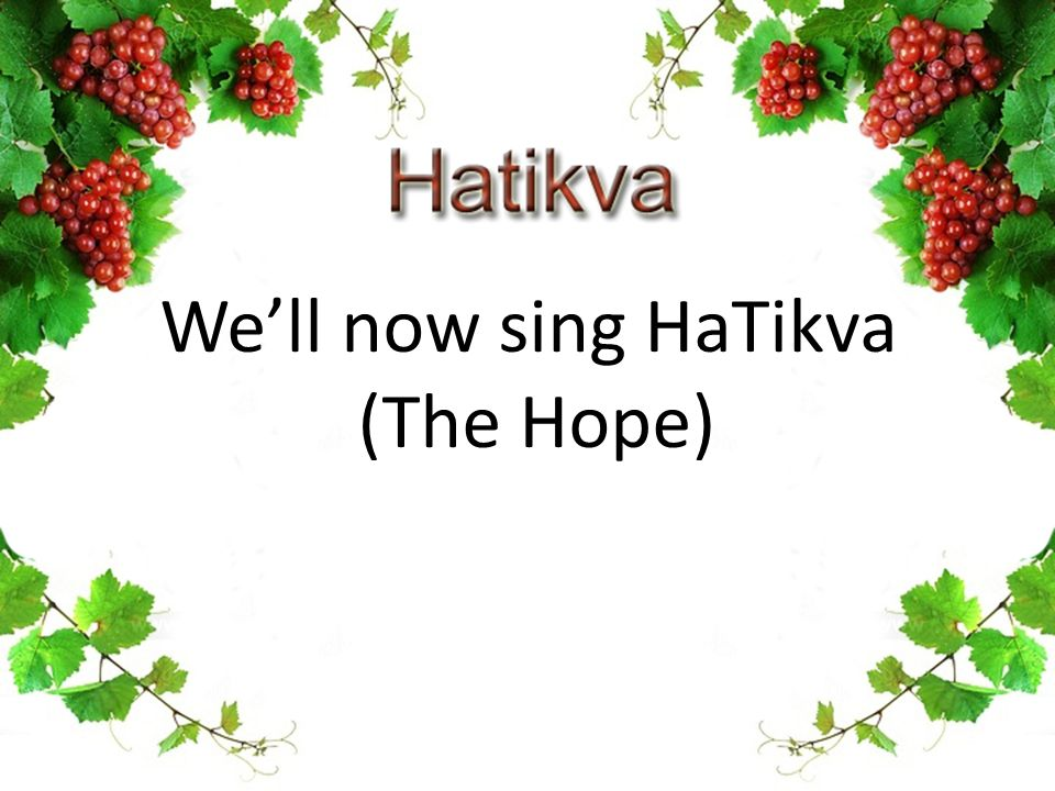 We'll now sing HaTikva (The Hope)