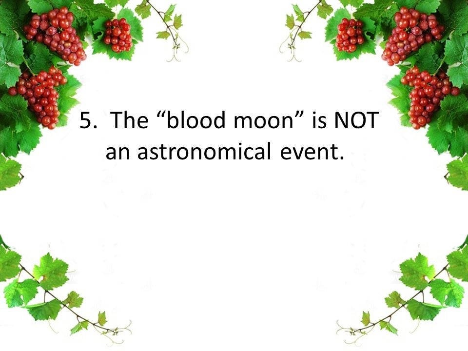 "5. The ""blood moon"" is NOT an astronomical event."