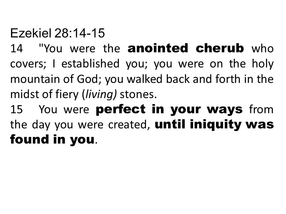 Ezekiel 28:14-15 14 You were the anointed cherub who covers; I established you; you were on the holy mountain of God; you walked back and forth in the midst of fiery (living) stones.